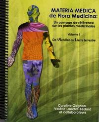 Caroline Gagnon et Valérie Lanctôt-Bédard - Materia Medica de Flora Medicina - Un ouvrage de référence sur les plantes médicinales - Volume 1, De l'achillée au lierre terrestre.