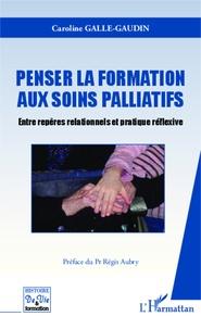 Caroline Galle-Gaudin - Penser la formation aux soins palliatifs - Entre repères relationnels et pratique réflexive.