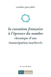 Caroline Gau-Cabée - La cassation française à l'épreuve du nombre - Chronique d'une émancipation inachevée.