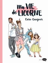 Caroline Gaujour - Ma vie de licornes.