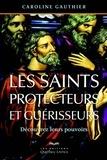 Caroline Gauthier - Les saints protecteurs et guérisseurs - Découvrez leurs pouvoirs.