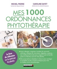 Caroline Gayet et Michel Pierre - 1000 ordonnances de phytothérapie.