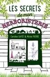 Caroline Gayet et Michel Pierre - Les secrets de mon herboristerie.