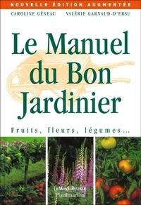 Caroline Géneau et Valérie Garnaud - Le Manuel du Bon Jardinier.