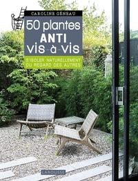 Caroline Géneau - Les 50 plantes anti vis-à-vis - S'isoler naturellement du regard des autres.