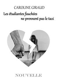 Caroline Giraud - Les étudiantes fauchées ne prennent pas le taxi.