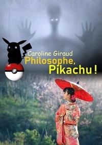 Caroline Giraud - Philosophe, Pikachu !.