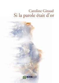 Caroline Giraud - Si la parole était d'or.