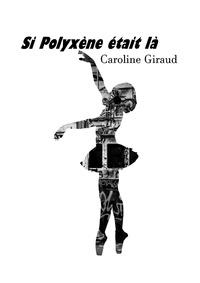 Caroline Giraud - SI POLYXÈNE ÉTAIT LÀ.