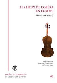 Caroline Giron-Panel et Solveig Serre - Les lieux de l'opéra en Europe - XVIIe-XXIe siècle.