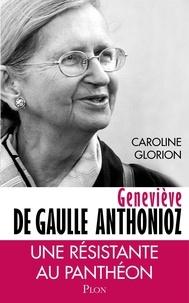 Caroline Glorion - Geneviève de Gaulle Anthonioz - Résistances.