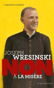 """Caroline Glorion - Joseph Wresinski : """"non à la misère""""."""