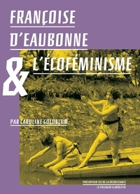Caroline Goldblum - Françoise d'Eaubonne et l'écoféminisme.