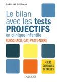 Caroline Goldman - Le bilan avec les tests projectifs en clinique infantile - Rorschach, CAT, Patte-noire.