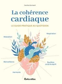 Caroline Gormand - La cohérence cardiaque - Le guide pratique au quotidien.