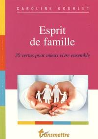 Caroline Gourlet - Esprit de famille - 30 vertus pour mieux vivre ensemble.