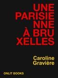 Caroline Gravière - Une Parisienne à Bruxelles.