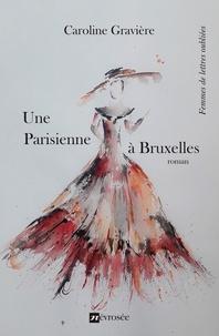 Caroline Gravière - Une parisienne à Bruxelles - Roman.