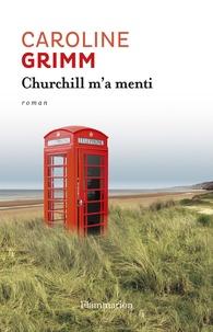 Caroline Grimm - Churchill m'a menti.