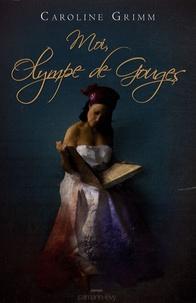 Caroline Grimm - Moi, Olympe de Gouges.