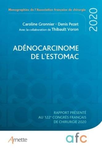 Caroline Gronnier et Denis Pezet - Adénocarcinome de l'estomac - Rapport présenté au 122e Congrès français de chirurgie - Paris, 2-4 septembre 2020.