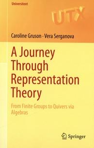 Caroline Gruson et Vera Serganova - A Journey through Representation Theory - From Finite Groups to Quivers via Algebras.