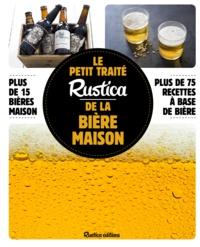 Caroline Guézille et Carine Zurbach - Le petit traité Rustica de la bière maison.