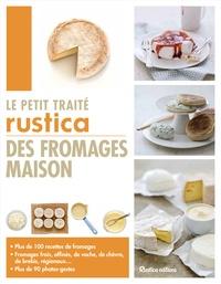 Caroline Guézille et Suzanne Fonteneau - Le petit traité rustica des fromages maison.