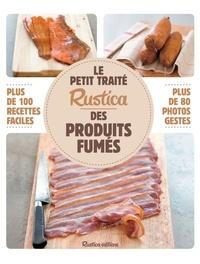 Caroline Guézille et Anthony Lanneretonne - Le petit traité Rustica des produits fumés - Plus de 100 recettes faciles, plus de 80 photos gestes.