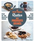 Caroline Guézille et Carine Zurbach - Le petit traité Rustica des produits séchés - Plus de 100 recettes faciles, plus de 150 produits séchés.