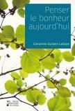 Caroline Guibert Lafaye - Penser le bonheur aujourd'hui.