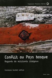 Caroline Guibet Lafaye - Conflit au Pays basque : regards de militants illégaux.