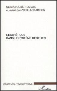 Caroline Guibet Lafaye et Jean-Louis Vieillard-Baron - L'esthétique dans le système hégélien.