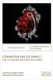 Caroline Guibet Lafaye et Alexandra Frénod - S'émanciper par les armes ? - Sur la violence politique des femmes.