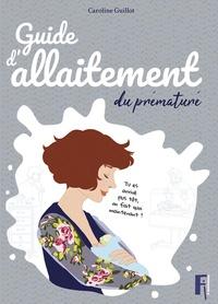 Caroline Guillot - Guide d'allaitement du prématuré.