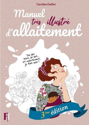 Caroline Guillot - Manuel très illustré d'allaitement.
