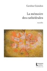 Caroline Guindon - La mémoire des cathédrales.