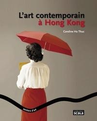 Caroline Ha Thuc - L'art contemporain à Hong Kong.