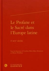 Caroline Heid et Marc Deramaix - Le Profane et le Sacré dans l'Europe latine - Ve-XVIe siècles.