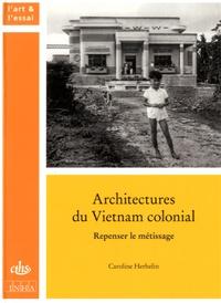 Caroline Herbelin - Architectures du Vietnam colonial - Repenser le métissage.