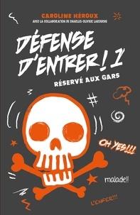Caroline Héroux - Défense d'entrer! T01 - Réservé aux gars.