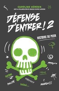 Caroline Héroux - Défense d'entrer! T02 - Histoire de peur.