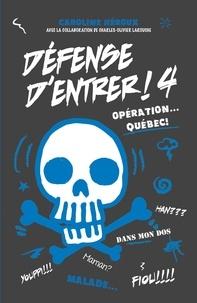Caroline Héroux - Défense d'entrer! T04 - Opération Québec.