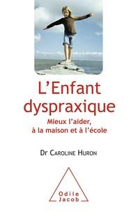 Caroline Huron - L'enfant dyspraxique - Mieux l'aider, à la maison et à l'école.