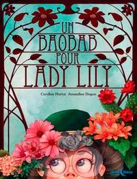 Caroline Hurtut et Amandine Dugon - Un baobab pour Lady Lily.