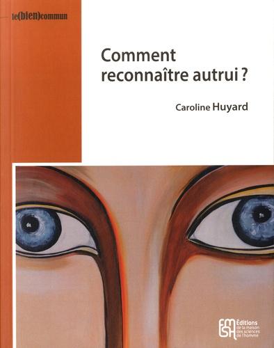Caroline Huyard - Comment reconnaître autrui ?.