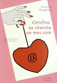 Caroline Huyghues - Caroline se cherche un mec.com - Sur le Net, il y a des chouchounets, des losers, des bogosses, des kékés, des ça-va-pas-être possible, bref, des hommes, quoi.