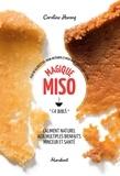 Caroline Hwang - Magique miso la bible - Plus de 65 recettes pour intégrer le miso dans son alimentation.