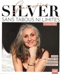 Caroline Ida - GÉNÉRATION SILVER : SANS TABOUS NI LIMITES ! - Votre meilleure vie commence aujourd'hui !.