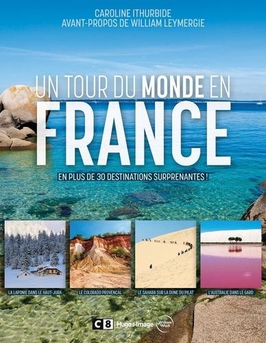 Caroline Ithurbide - Un tour du monde en France - En plus de 30 destinations surprenantes !.